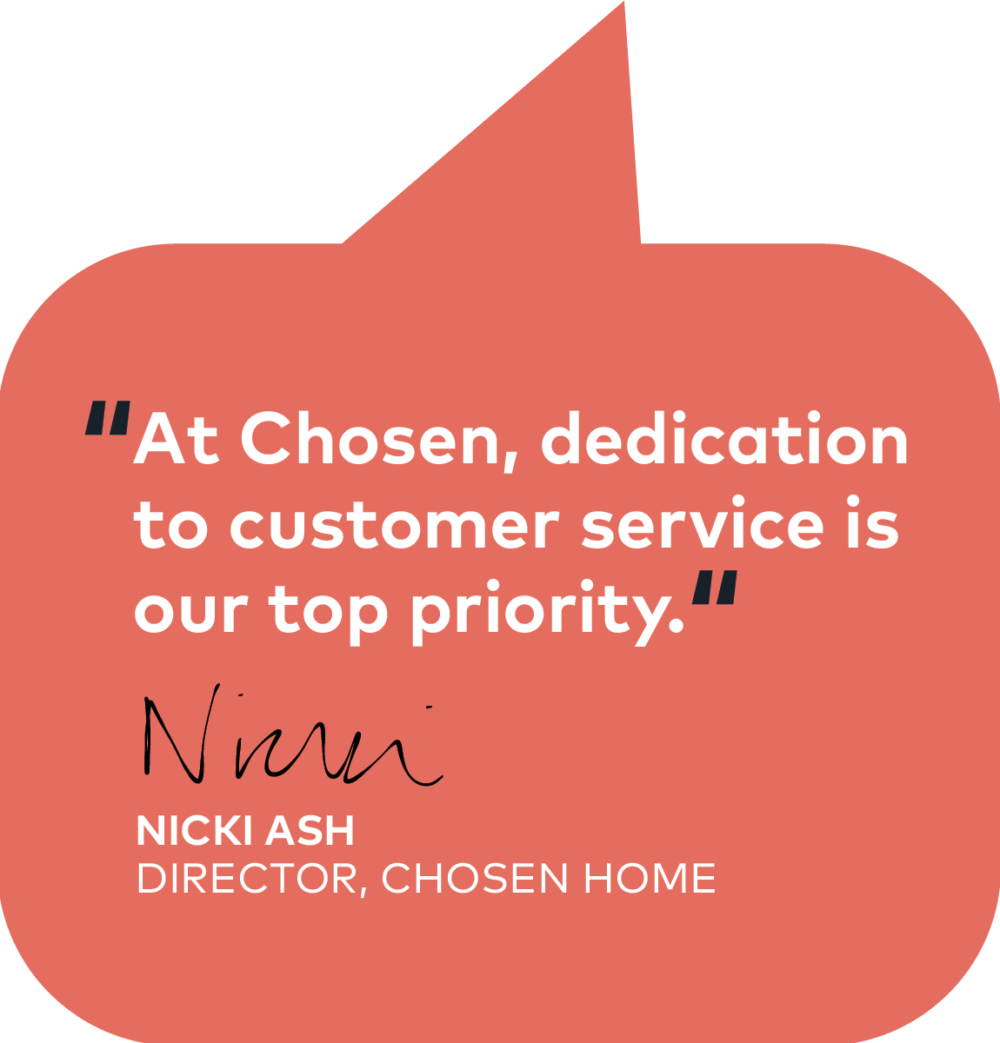 nicki ash quote - at chosen, dedication to customer service is our top priority